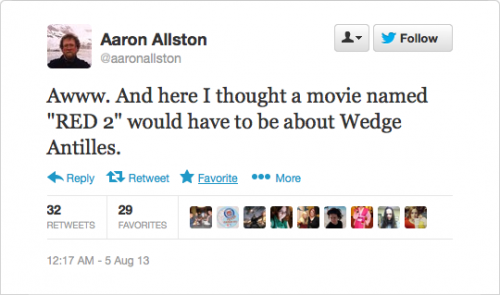 "@aaronallston: Awww. And here I thought a movie named ""RED 2"" would have to be about Wedge Antilles."