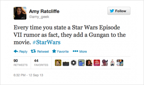 @amy_geek: Every time you state a Star Wars Episode VII rumor as fact, they add a Gungan to the movie. #StarWars