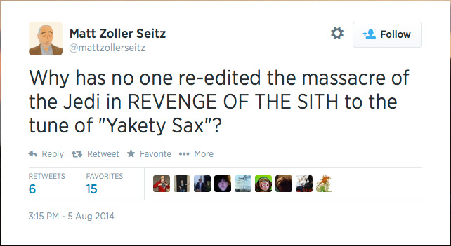 "@mattzollerseitz  Why has no one re-edited the massacre of the Jedi in REVENGE OF THE SITH to the tune of ""Yakety Sax""?"