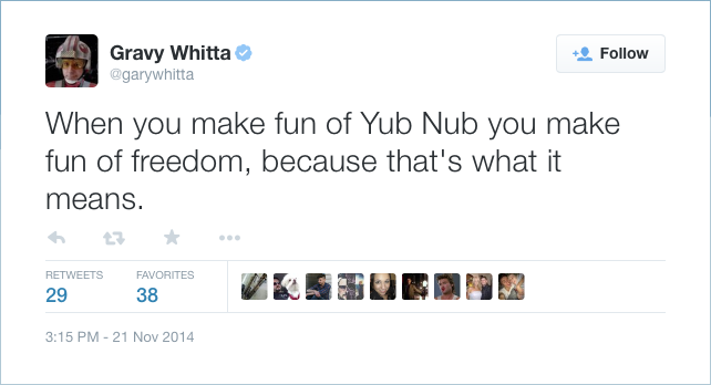 @garywhitta: When you make fun of Yub Nub you make fun of freedom, because that's what it means.
