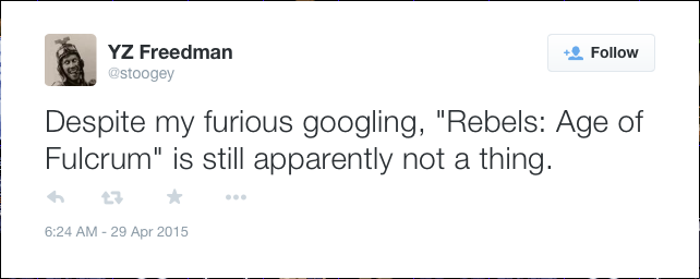 "@stoogey: Despite my furious googling, ""Rebels: Age of Fulcrum"" is still apparently not a thing."