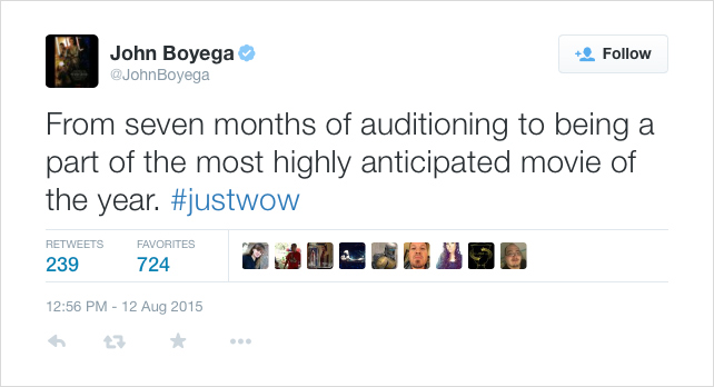 @JohnBoyeg:  From seven months of auditioning to being a part of the most highly anticipated movie of the year. #justwow